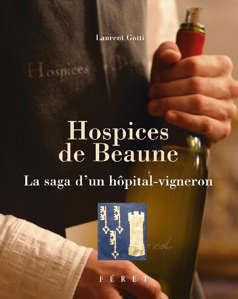 Hospices de Beaune La saga d'un hôpital-vigneron par Laurent Gotti